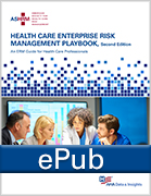 Health Care Enterprise Risk Management Playbook, 2nd Ed. An ERM Guide for Health Care Professionals, ePub Format